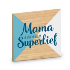 Onderzetter mama jij bent echt superlief